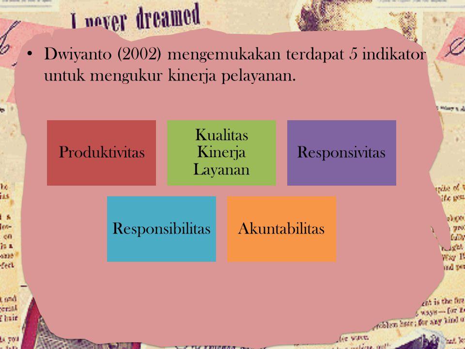 Dwiyanto (2002) mengemukakan terdapat 5 indikator untuk mengukur kinerja pelayanan. Produktivitas Kualitas Kinerja Layanan Responsivitas Responsibilit