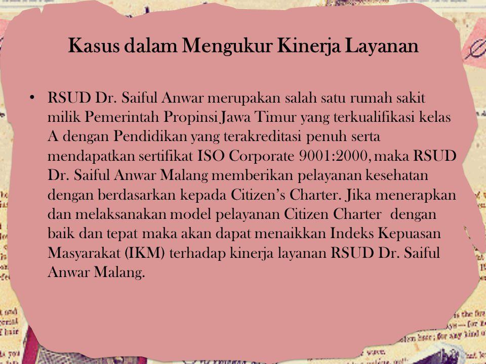 Kasus dalam Mengukur Kinerja Layanan RSUD Dr. Saiful Anwar merupakan salah satu rumah sakit milik Pemerintah Propinsi Jawa Timur yang terkualifikasi k