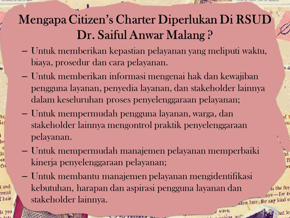 Mengapa Citizen's Charter Diperlukan Di RSUD Dr. Saiful Anwar Malang ? – Untuk memberikan kepastian pelayanan yang meliputi waktu, biaya, prosedur dan