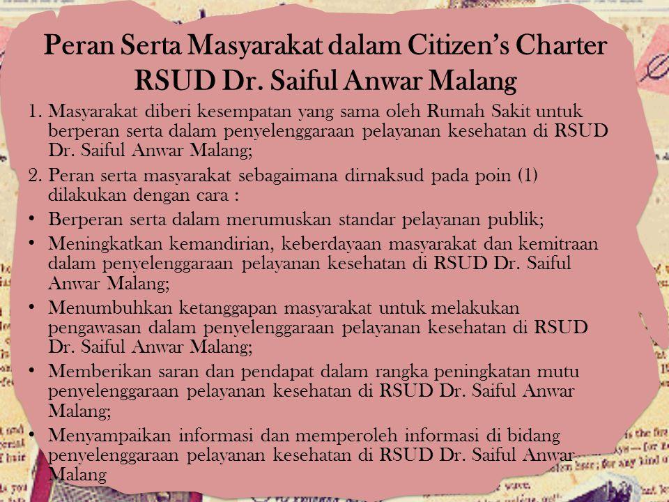 Peran Serta Masyarakat dalam Citizen's Charter RSUD Dr. Saiful Anwar Malang 1.Masyarakat diberi kesempatan yang sama oleh Rumah Sakit untuk berperan s