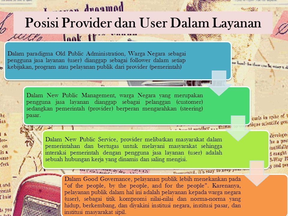 Dalam paradigma Old Public Administration, Warga Negara sebagai pengguna jasa layanan (user) dianggap sebagai follower dalam setiap kebijakan, program