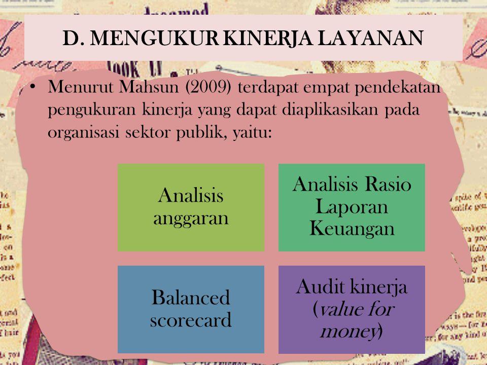 D. MENGUKUR KINERJA LAYANAN Menurut Mahsun (2009) terdapat empat pendekatan pengukuran kinerja yang dapat diaplikasikan pada organisasi sektor publik,