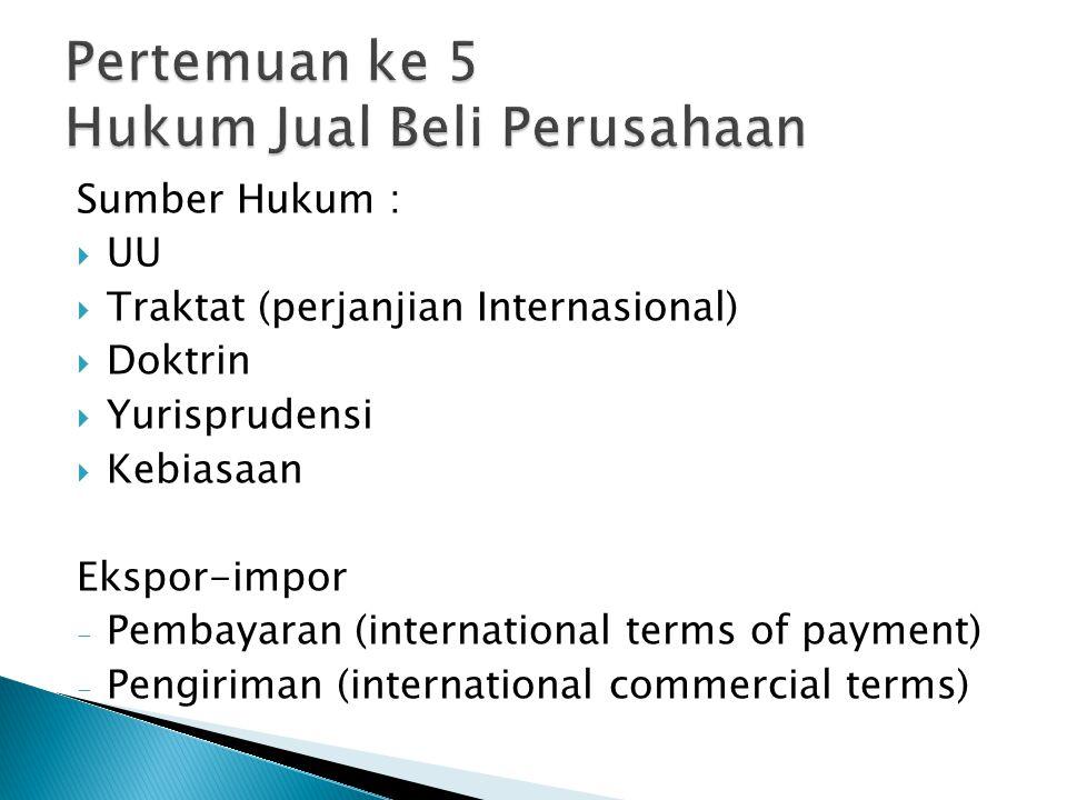 Sumber Hukum :  UU  Traktat (perjanjian Internasional)  Doktrin  Yurisprudensi  Kebiasaan Ekspor-impor - Pembayaran (international terms of payment) - Pengiriman (international commercial terms)