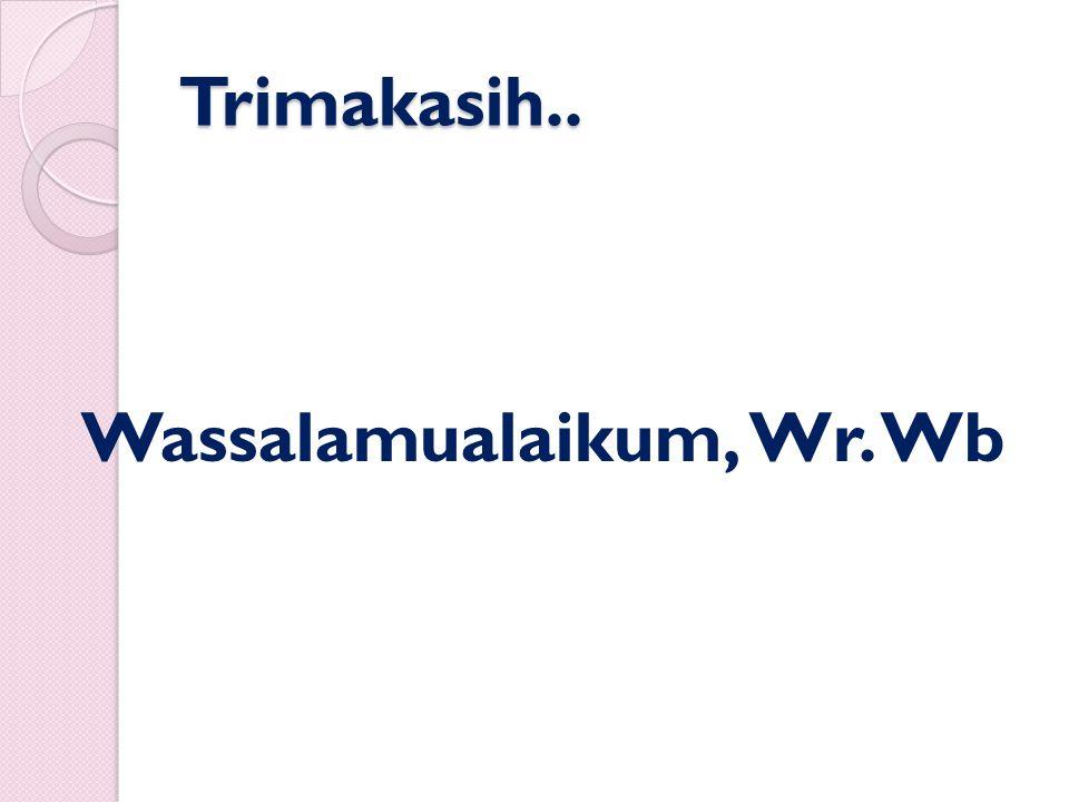 Trimakasih.. Wassalamualaikum, Wr. Wb