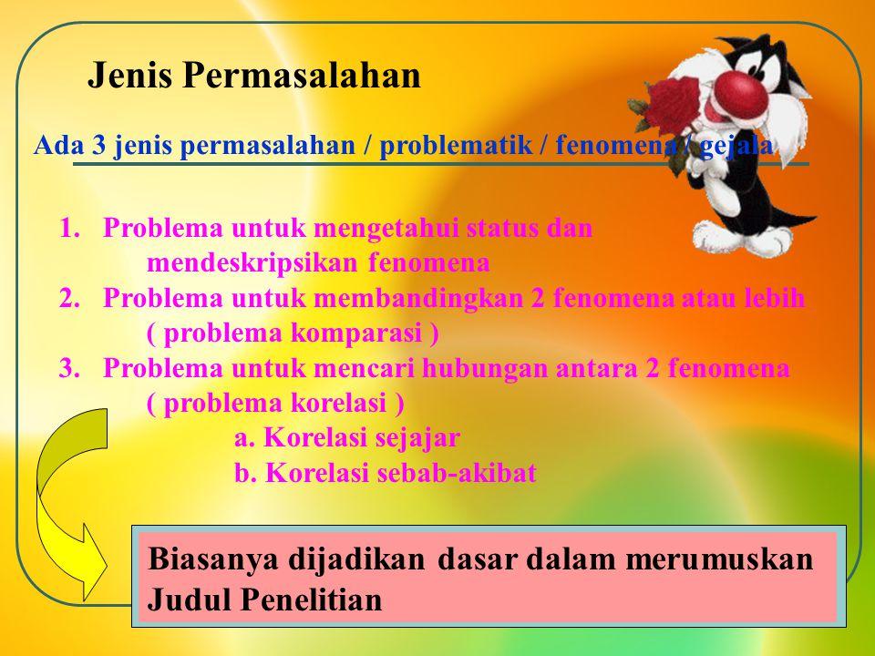 Jenis Permasalahan 1.Problema untuk mengetahui status dan mendeskripsikan fenomena 2.Problema untuk membandingkan 2 fenomena atau lebih ( problema kom