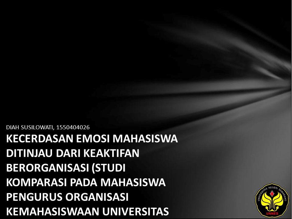 DIAH SUSILOWATI, 1550404026 KECERDASAN EMOSI MAHASISWA DITINJAU DARI KEAKTIFAN BERORGANISASI (STUDI KOMPARASI PADA MAHASISWA PENGURUS ORGANISASI KEMAHASISWAAN UNIVERSITAS NEGERI SEMARANG TAHUN 2011)
