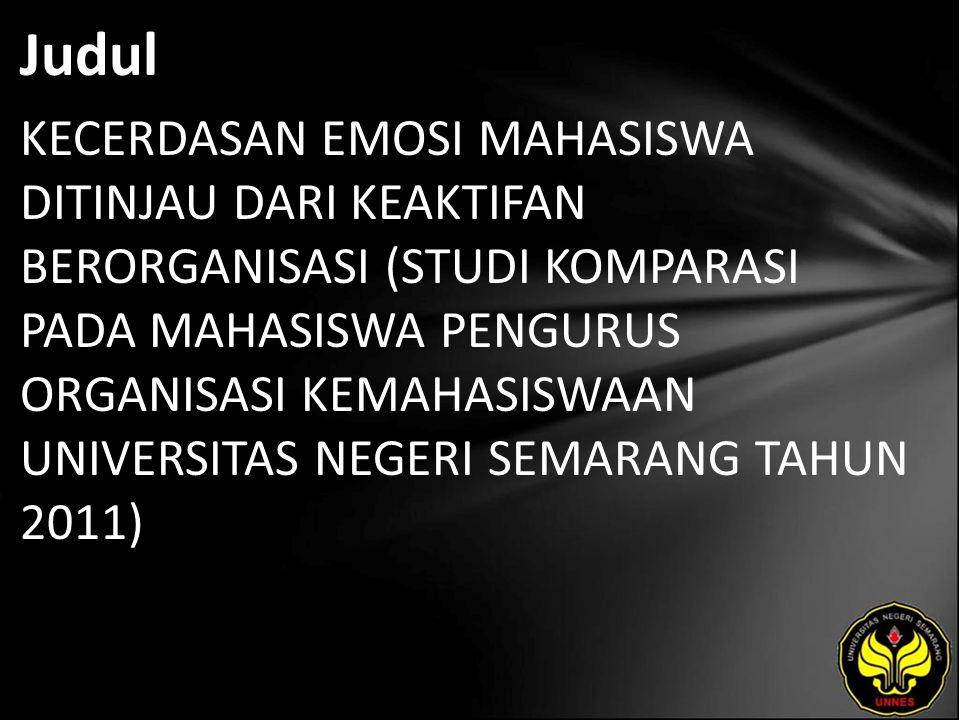 Judul KECERDASAN EMOSI MAHASISWA DITINJAU DARI KEAKTIFAN BERORGANISASI (STUDI KOMPARASI PADA MAHASISWA PENGURUS ORGANISASI KEMAHASISWAAN UNIVERSITAS NEGERI SEMARANG TAHUN 2011)