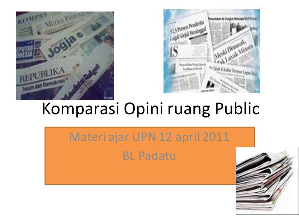 Komparasi Opini ruang Public Materi ajar UPN 12 april 2011 BL Padatu
