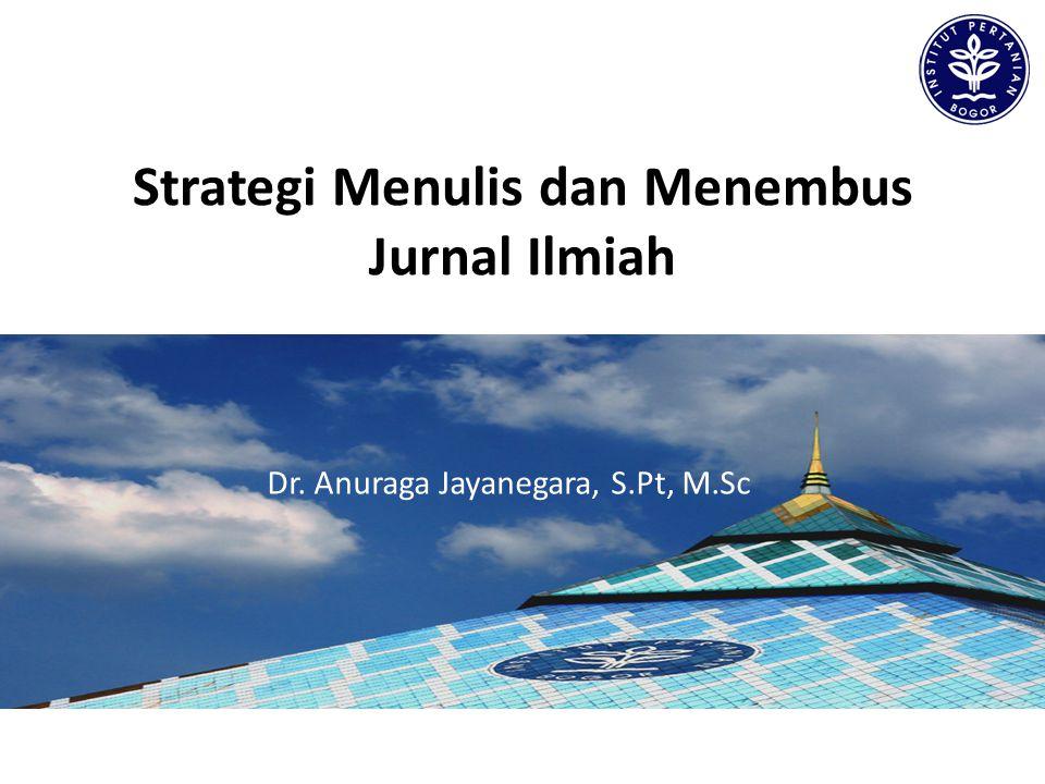 Strategi Menulis dan Menembus Jurnal Ilmiah Dr. Anuraga Jayanegara, S.Pt, M.Sc