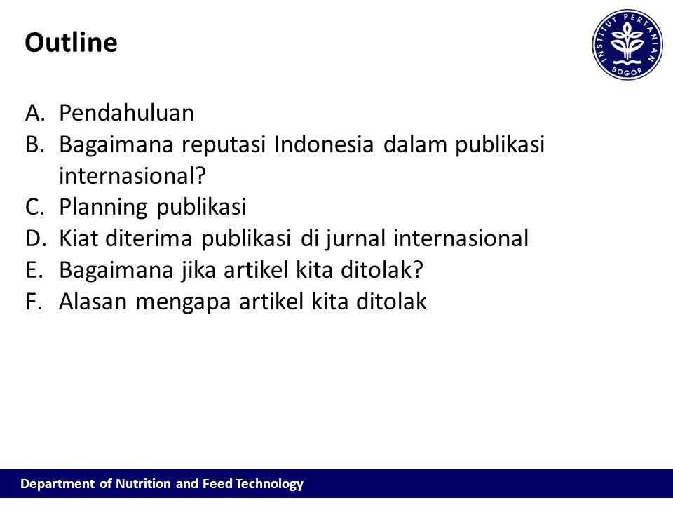 Department of Nutrition and Feed Technology Outline A.Pendahuluan B.Bagaimana reputasi Indonesia dalam publikasi internasional? C.Planning publikasi D