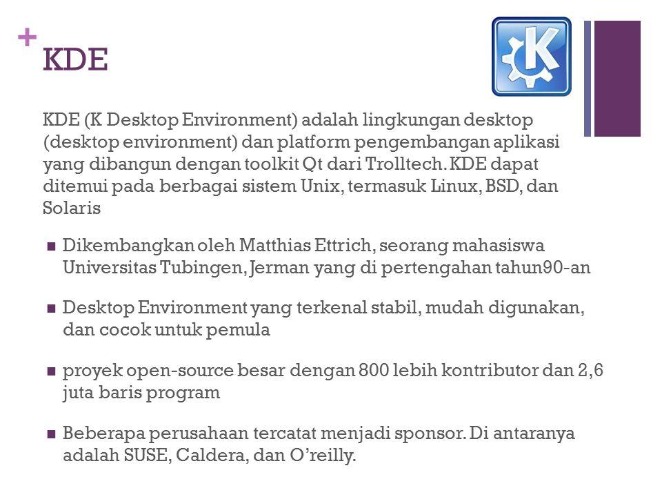 + KDE KDE (K Desktop Environment) adalah lingkungan desktop (desktop environment) dan platform pengembangan aplikasi yang dibangun dengan toolkit Qt d