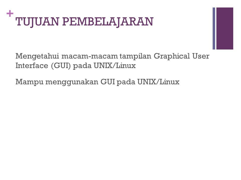 + TUJUAN PEMBELAJARAN Mengetahui macam-macam tampilan Graphical User Interface (GUI) pada UNIX/Linux Mampu menggunakan GUI pada UNIX/Linux