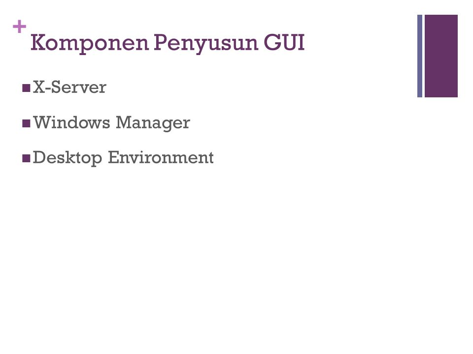+ Komponen Penyusun GUI X-Server Windows Manager Desktop Environment