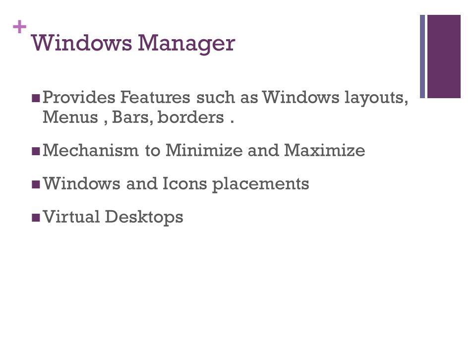 + Windows Manager Provides Features such as Windows layouts, Menus, Bars, borders.