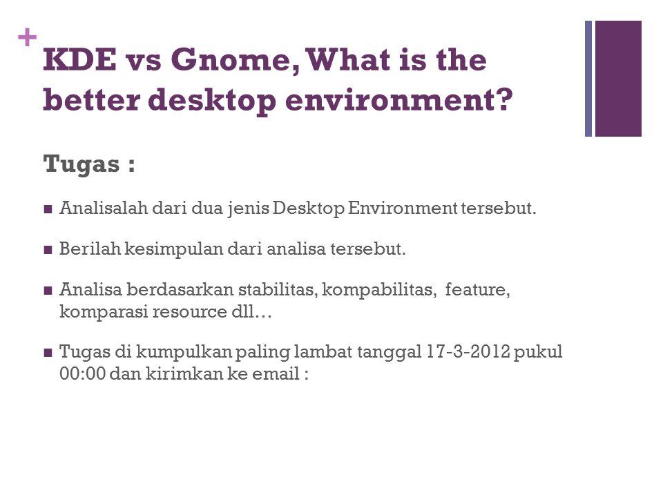 + KDE vs Gnome, What is the better desktop environment? Tugas : Analisalah dari dua jenis Desktop Environment tersebut. Berilah kesimpulan dari analis