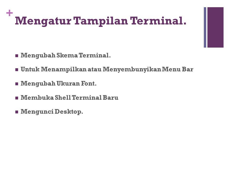 + Mengatur Tampilan Terminal. Mengubah Skema Terminal. Untuk Menampilkan atau Menyembunyikan Menu Bar Mengubah Ukuran Font. Membuka Shell Terminal Bar