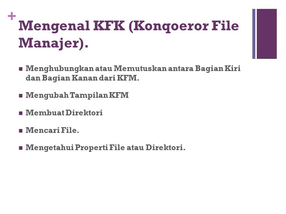+ Mengenal KFK (Konqoeror File Manajer). Menghubungkan atau Memutuskan antara Bagian Kiri dan Bagian Kanan dari KFM. Mengubah Tampilan KFM Membuat Dir