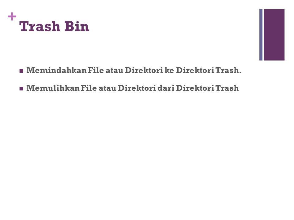 + Trash Bin Memindahkan File atau Direktori ke Direktori Trash. Memulihkan File atau Direktori dari Direktori Trash