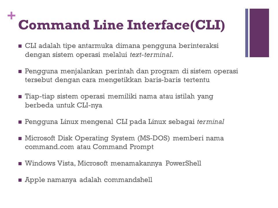 + Command Line Interface(CLI) CLI adalah tipe antarmuka dimana pengguna berinteraksi dengan sistem operasi melalui text-terminal. Pengguna menjalankan