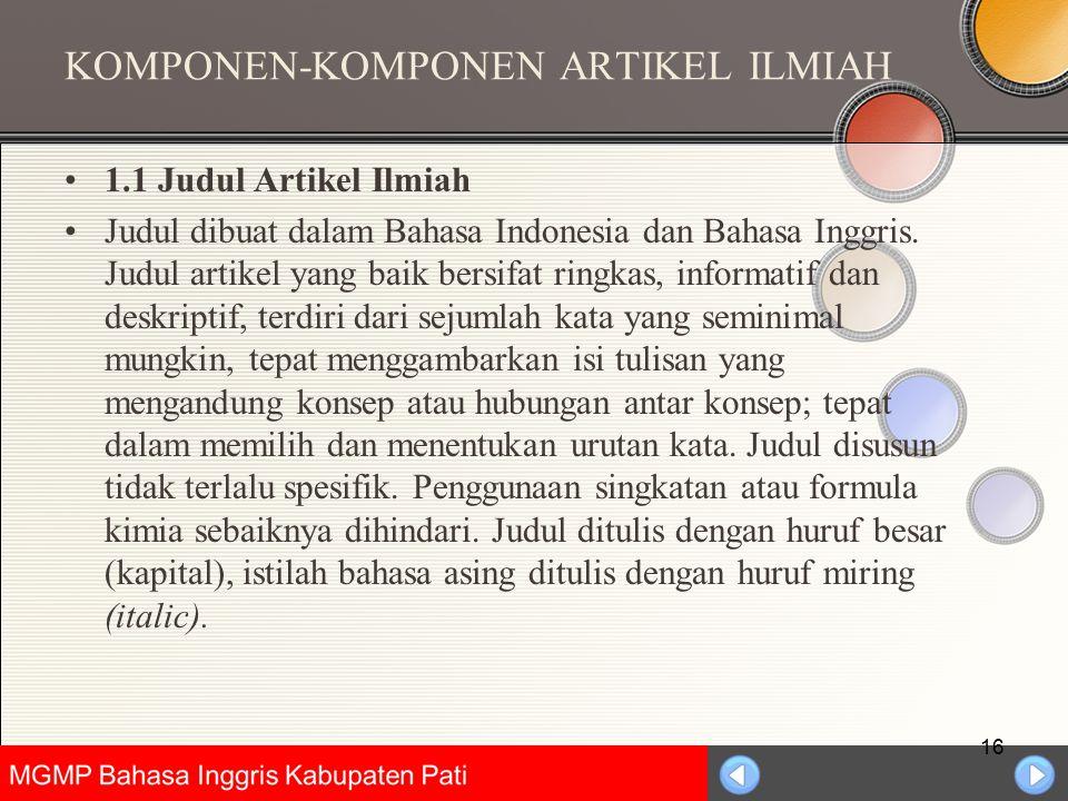 Universitas Negeri Jakarta KOMPONEN-KOMPONEN ARTIKEL ILMIAH 1.1 Judul Artikel Ilmiah Judul dibuat dalam Bahasa Indonesia dan Bahasa Inggris. Judul art