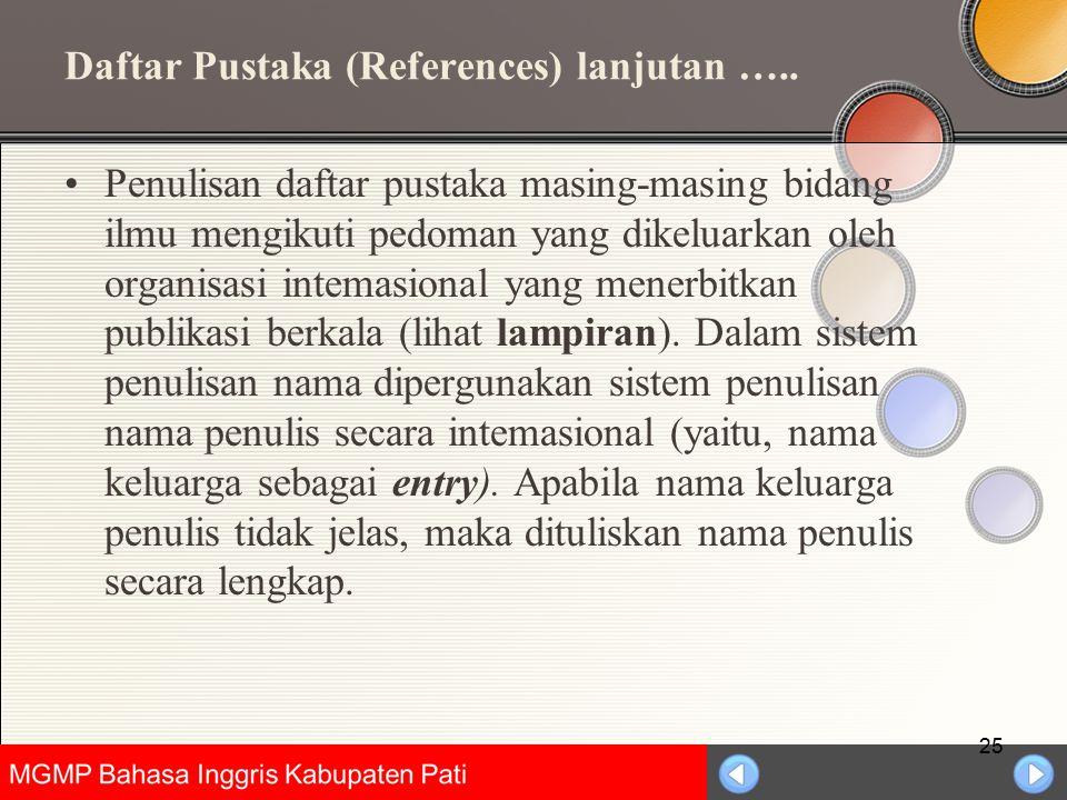 Universitas Negeri Jakarta Daftar Pustaka (References) lanjutan ….. Penulisan daftar pustaka masing-masing bidang ilmu mengikuti pedoman yang dikeluar