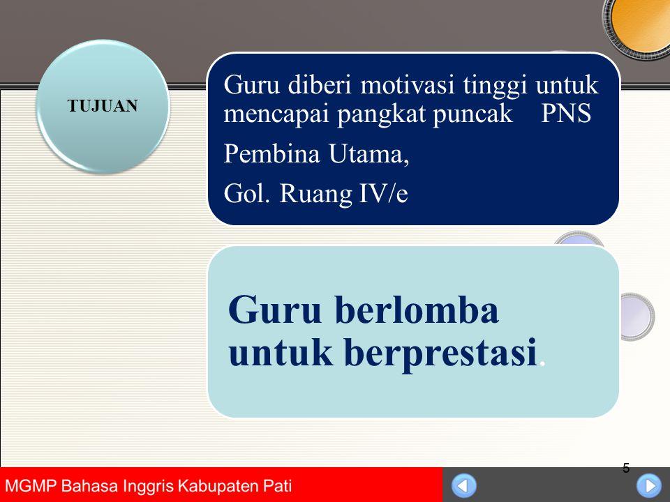 Universitas Negeri Jakarta TUJUAN Guru berlomba untuk berprestasi. Guru diberi motivasi tinggi untuk mencapai pangkat puncak PNS Pembina Utama, Gol. R