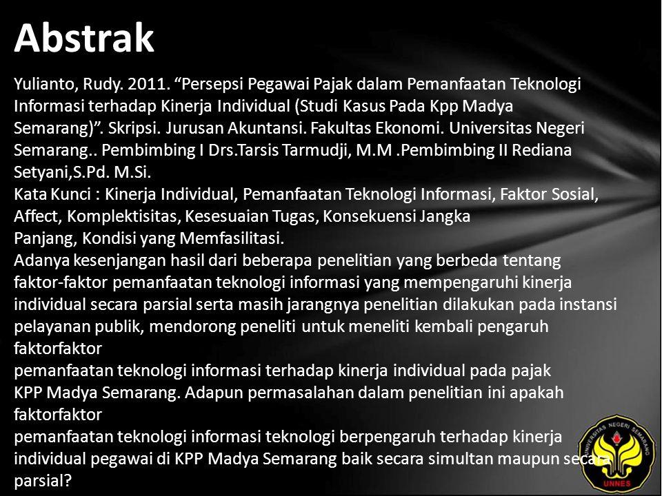 """Abstrak Yulianto, Rudy. 2011. """"Persepsi Pegawai Pajak dalam Pemanfaatan Teknologi Informasi terhadap Kinerja Individual (Studi Kasus Pada Kpp Madya Se"""
