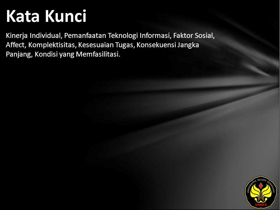 Kata Kunci Kinerja Individual, Pemanfaatan Teknologi Informasi, Faktor Sosial, Affect, Komplektisitas, Kesesuaian Tugas, Konsekuensi Jangka Panjang, Kondisi yang Memfasilitasi.