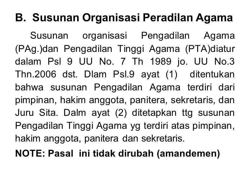 B. Susunan Organisasi Peradilan Agama Susunan organisasi Pengadilan Agama (PAg.)dan Pengadilan Tinggi Agama (PTA)diatur dalam Psl 9 UU No. 7 Th 1989 j