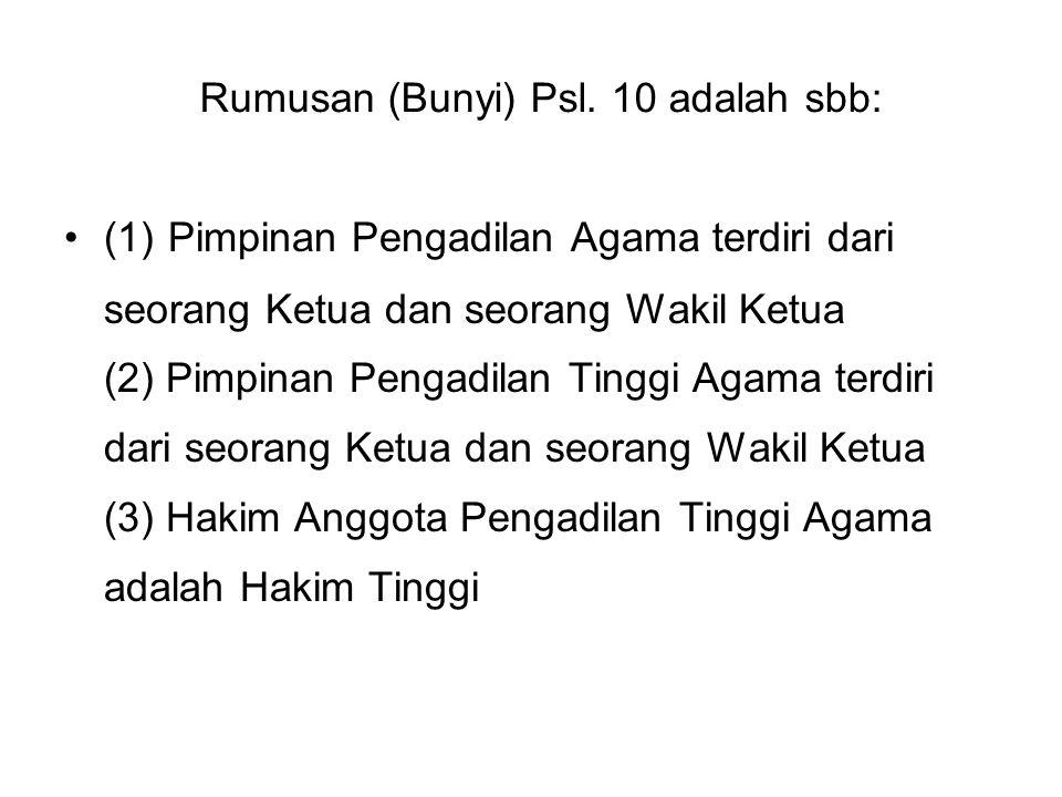 Rumusan (Bunyi) Psl. 10 adalah sbb: (1) Pimpinan Pengadilan Agama terdiri dari seorang Ketua dan seorang Wakil Ketua (2) Pimpinan Pengadilan Tinggi Ag
