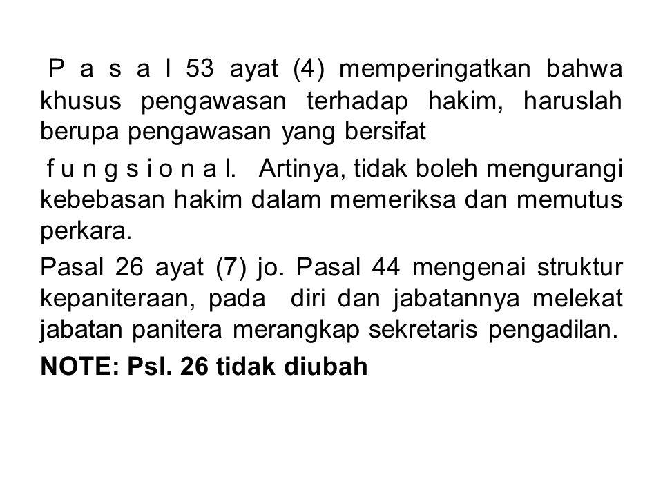P a s a l 53 ayat (4) memperingatkan bahwa khusus pengawasan terhadap hakim, haruslah berupa pengawasan yang bersifat f u n g s i o n a l. Artinya, ti