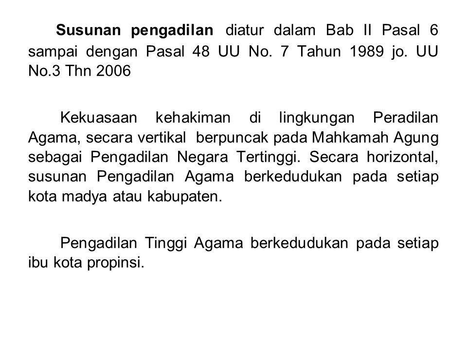 Susunan pengadilan diatur dalam Bab II Pasal 6 sampai dengan Pasal 48 UU No. 7 Tahun 1989 jo. UU No.3 Thn 2006 Kekuasaan kehakiman di lingkungan Perad