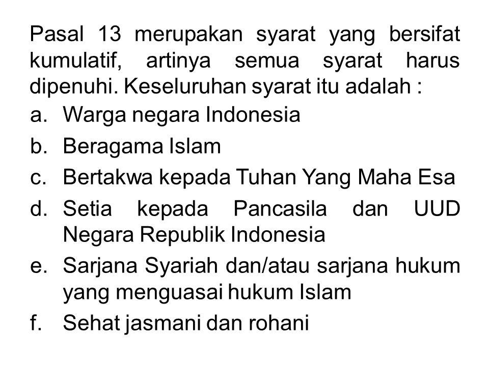 Pasal 13 merupakan syarat yang bersifat kumulatif, artinya semua syarat harus dipenuhi. Keseluruhan syarat itu adalah : a.Warga negara Indonesia b.Ber