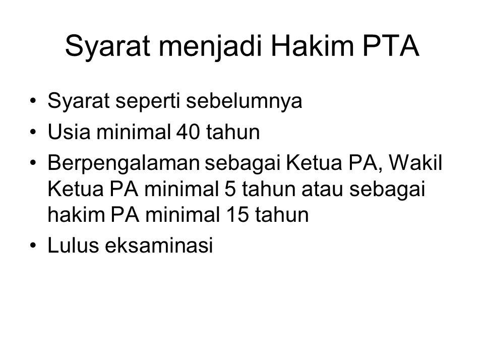 Syarat menjadi Hakim PTA Syarat seperti sebelumnya Usia minimal 40 tahun Berpengalaman sebagai Ketua PA, Wakil Ketua PA minimal 5 tahun atau sebagai h