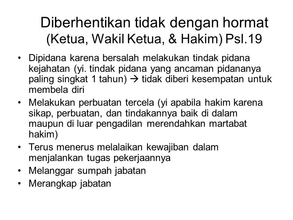 Diberhentikan tidak dengan hormat (Ketua, Wakil Ketua, & Hakim) Psl.19 Dipidana karena bersalah melakukan tindak pidana kejahatan (yi. tindak pidana y