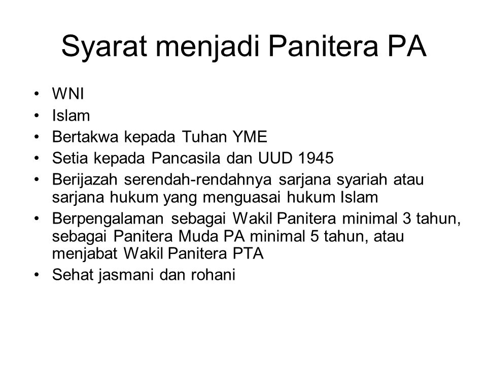 Syarat menjadi Panitera PA WNI Islam Bertakwa kepada Tuhan YME Setia kepada Pancasila dan UUD 1945 Berijazah serendah-rendahnya sarjana syariah atau s