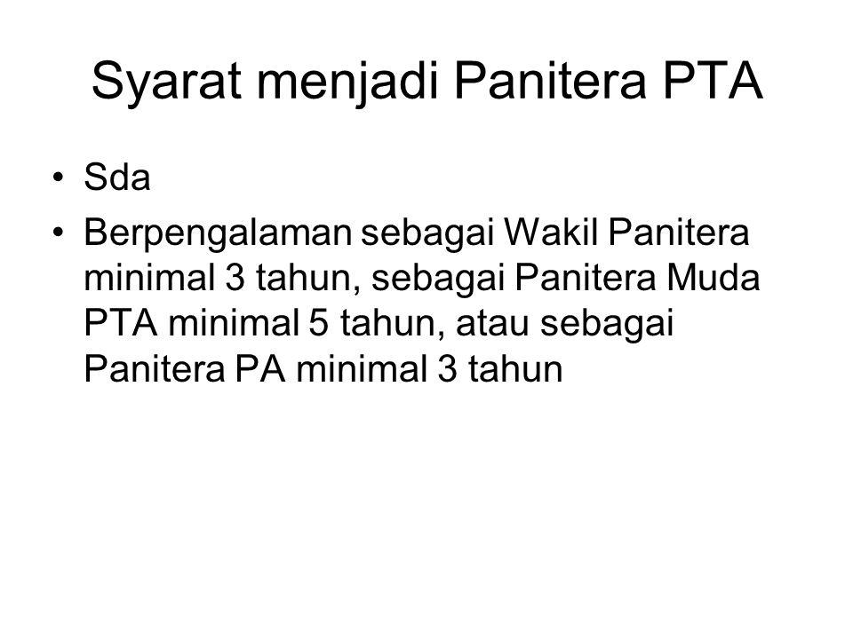 Syarat menjadi Panitera PTA Sda Berpengalaman sebagai Wakil Panitera minimal 3 tahun, sebagai Panitera Muda PTA minimal 5 tahun, atau sebagai Panitera