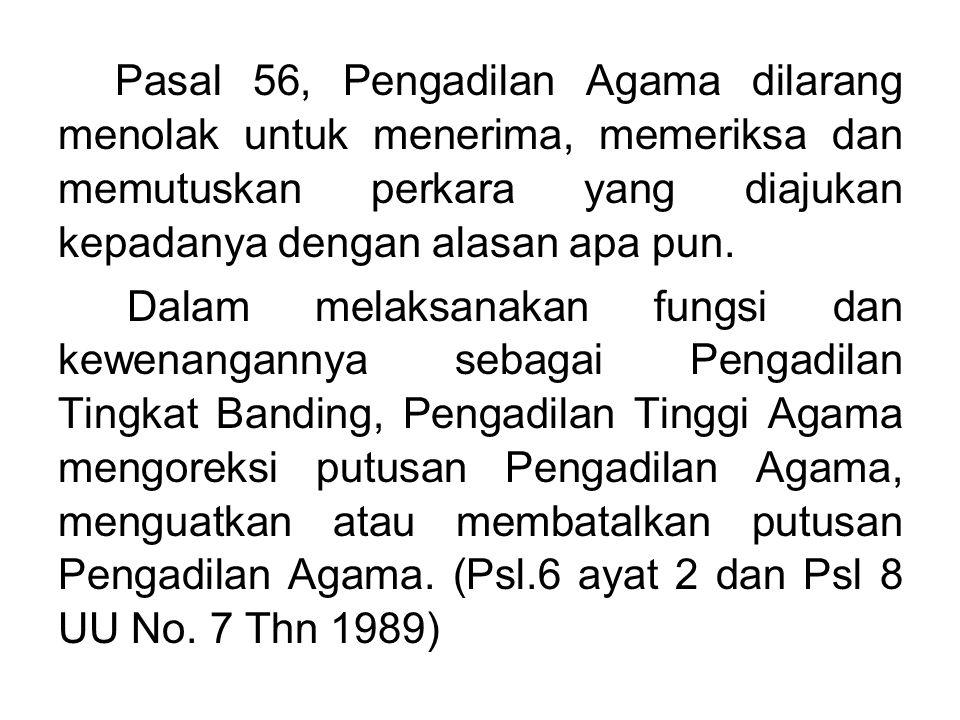 Pasal 56, Pengadilan Agama dilarang menolak untuk menerima, memeriksa dan memutuskan perkara yang diajukan kepadanya dengan alasan apa pun. Dalam mela