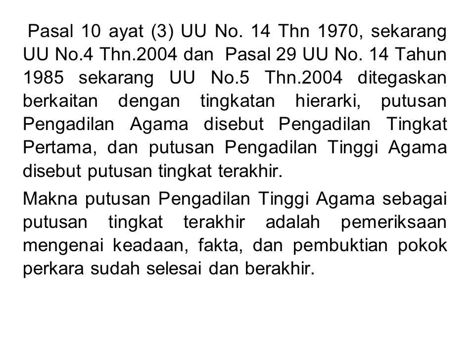 Pasal 10 ayat (3) UU No. 14 Thn 1970, sekarang UU No.4 Thn.2004 dan Pasal 29 UU No. 14 Tahun 1985 sekarang UU No.5 Thn.2004 ditegaskan berkaitan denga