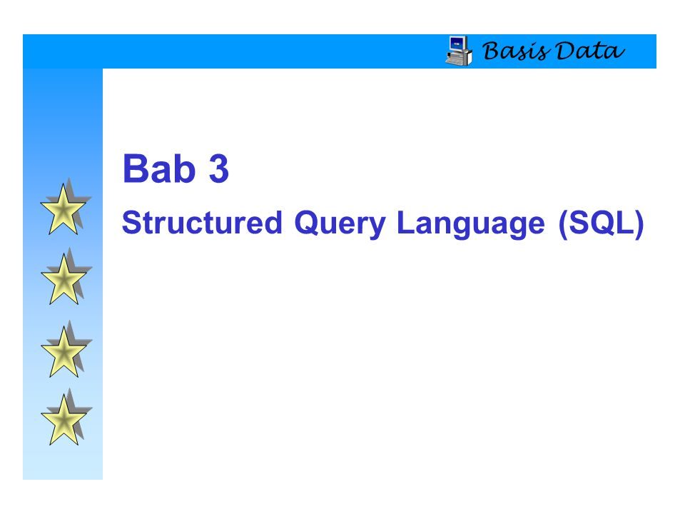 Basis Data Structured Query Language (SQL) Bab 3