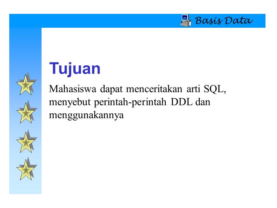 Basis Data Mahasiswa dapat menceritakan arti SQL, menyebut perintah-perintah DDL dan menggunakannya Tujuan