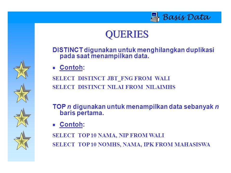 Basis Data DISTINCT digunakan untuk menghilangkan duplikasi pada saat menampilkan data.  Contoh: SELECT DISTINCT JBT_FNG FROM WALI SELECT DISTINCT NI