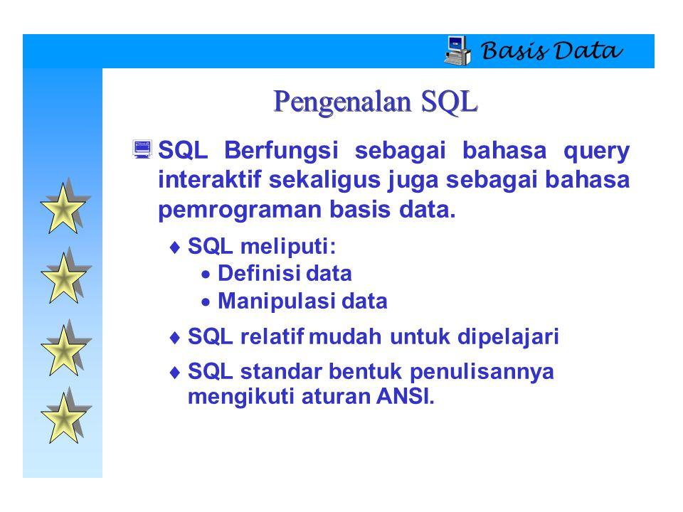 Basis Data  SQL Berfungsi sebagai bahasa query interaktif sekaligus juga sebagai bahasa pemrograman basis data.  SQL meliputi:  Definisi data  Man