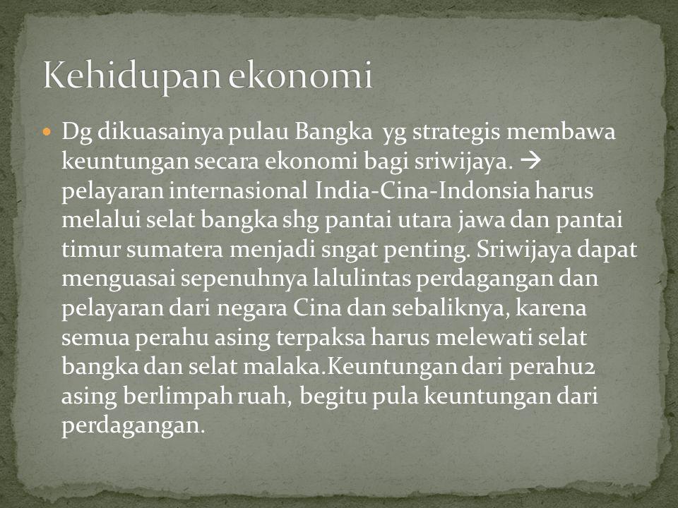 Dg dikuasainya pulau Bangka yg strategis membawa keuntungan secara ekonomi bagi sriwijaya.  pelayaran internasional India-Cina-Indonsia harus melalui