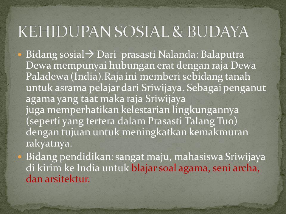 Bidang sosial  Dari prasasti Nalanda: Balaputra Dewa mempunyai hubungan erat dengan raja Dewa Paladewa (India).Raja ini memberi sebidang tanah untuk