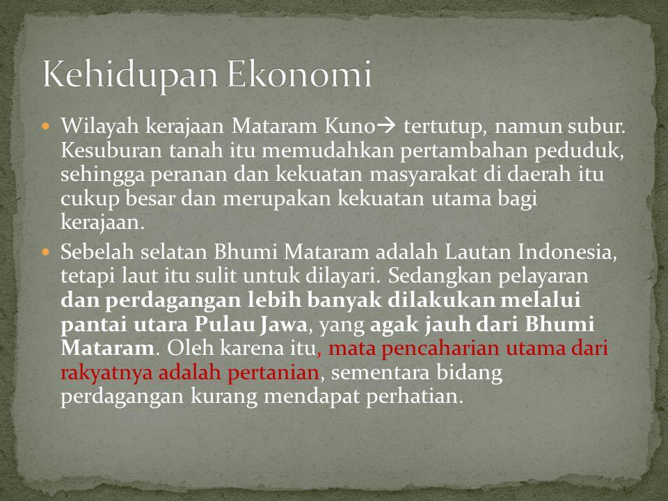 Wilayah kerajaan Mataram Kuno  tertutup, namun subur. Kesuburan tanah itu memudahkan pertambahan peduduk, sehingga peranan dan kekuatan masyarakat di