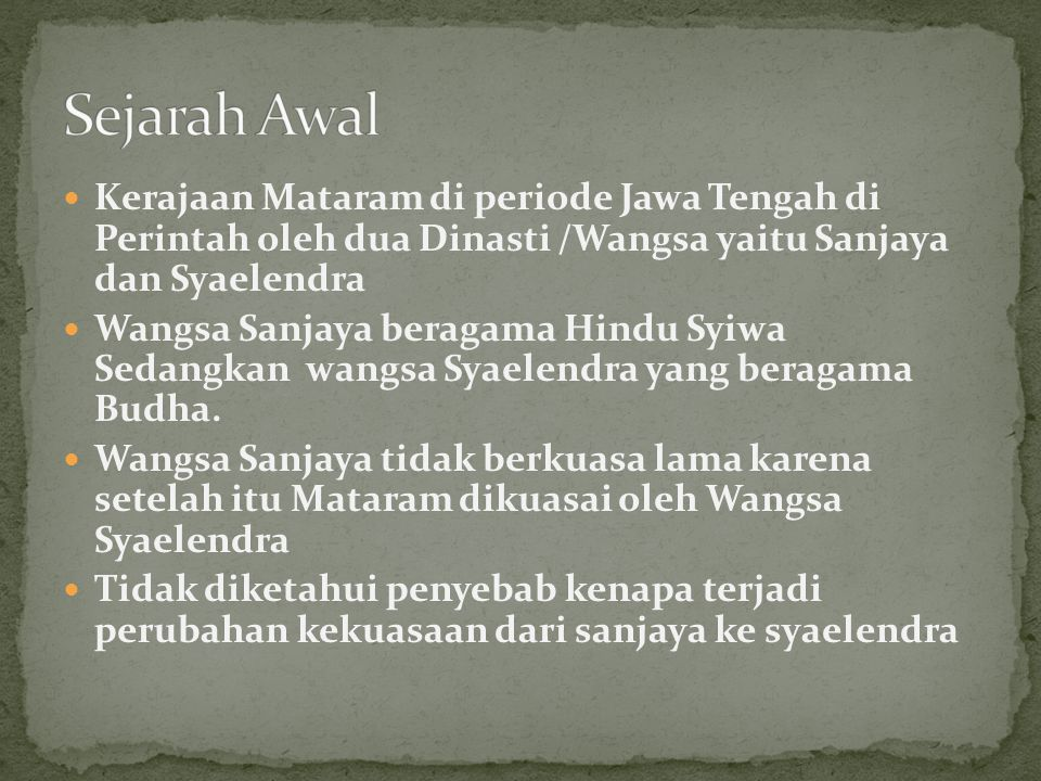 Kerajaan Mataram di periode Jawa Tengah di Perintah oleh dua Dinasti /Wangsa yaitu Sanjaya dan Syaelendra Wangsa Sanjaya beragama Hindu Syiwa Sedangka