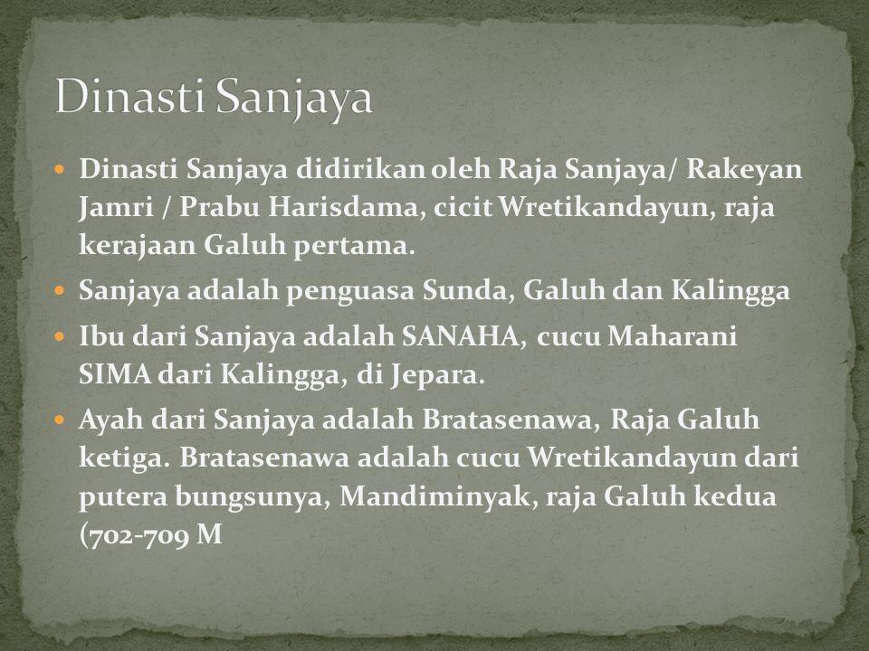 Dinasti Sanjaya didirikan oleh Raja Sanjaya/ Rakeyan Jamri / Prabu Harisdama, cicit Wretikandayun, raja kerajaan Galuh pertama. Sanjaya adalah penguas