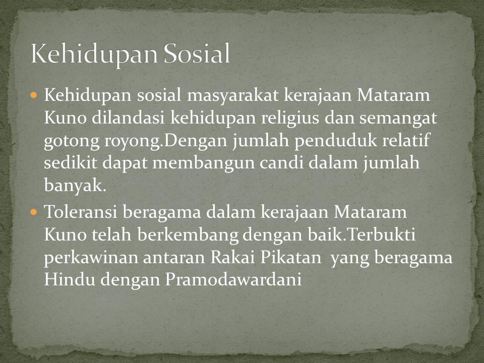 Kehidupan sosial masyarakat kerajaan Mataram Kuno dilandasi kehidupan religius dan semangat gotong royong.Dengan jumlah penduduk relatif sedikit dapat