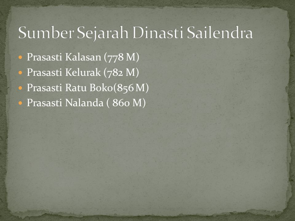 Prasasti Kalasan (778 M) Prasasti Kelurak (782 M) Prasasti Ratu Boko(856 M) Prasasti Nalanda ( 860 M)
